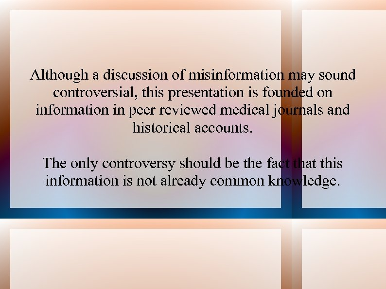 Although a discussion of misinformation may sound controversial, this presentation is founded on information