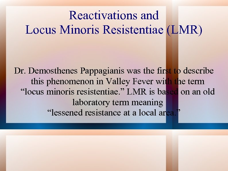 Reactivations and Locus Minoris Resistentiae (LMR) Dr. Demosthenes Pappagianis was the first to describe