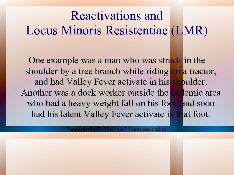 Reactivations and Locus Minoris Resistentiae (LMR) One example was a man who was struck