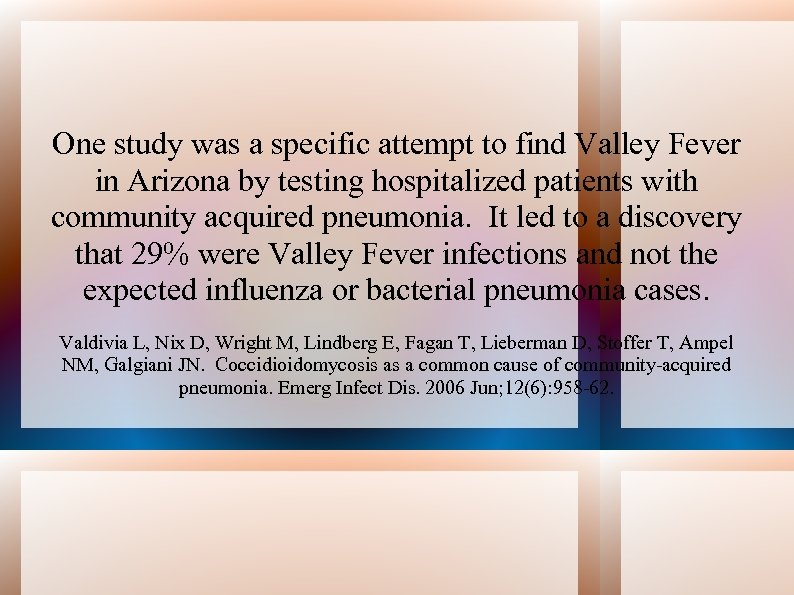 One study was a specific attempt to find Valley Fever in Arizona by testing
