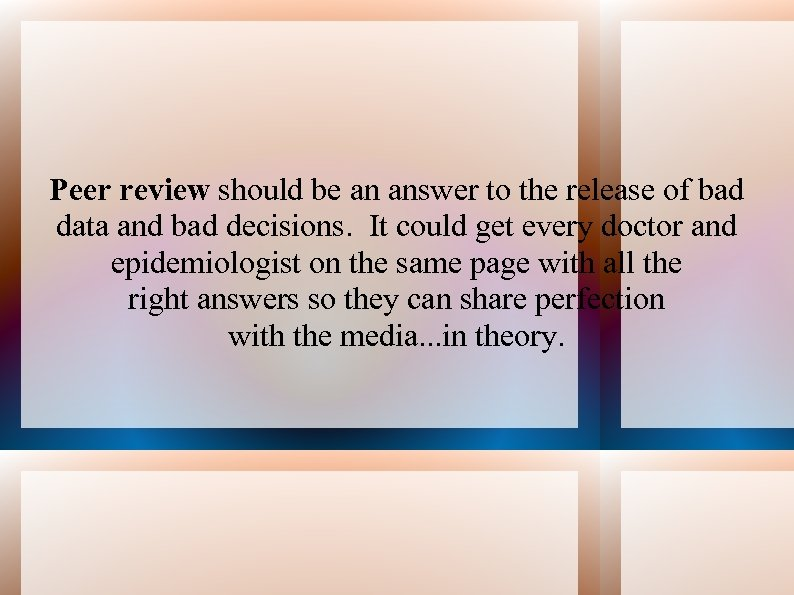 Peer review should be an answer to the release of bad data and bad