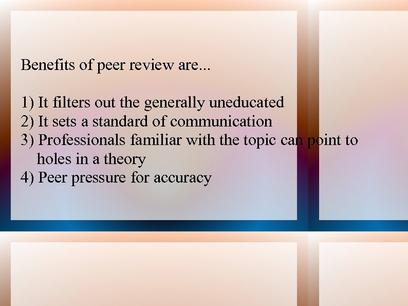 Benefits of peer review are. . . 1) It filters out the generally uneducated