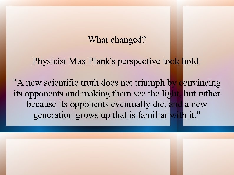 What changed? Physicist Max Plank's perspective took hold: