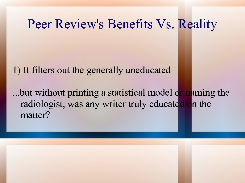 Peer Review's Benefits Vs. Reality 1) It filters out the generally uneducated. . .