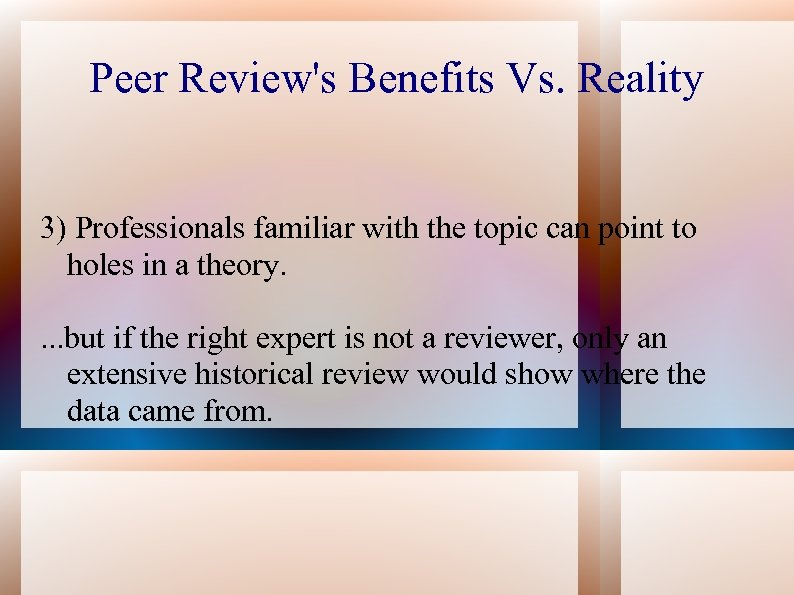 Peer Review's Benefits Vs. Reality 3) Professionals familiar with the topic can point to