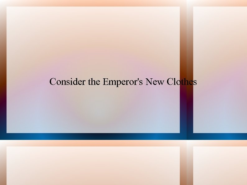 Consider the Emperor's New Clothes