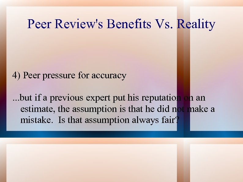 Peer Review's Benefits Vs. Reality 4) Peer pressure for accuracy. . . but if