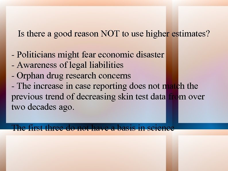 Is there a good reason NOT to use higher estimates? - Politicians might fear