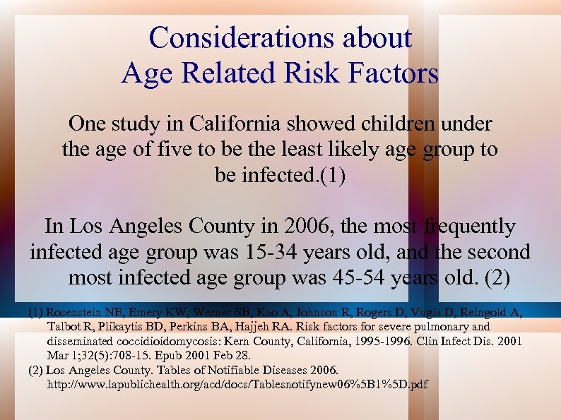 Considerations about Age Related Risk Factors One study in California showed children under the
