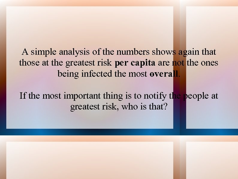 A simple analysis of the numbers shows again that those at the greatest risk