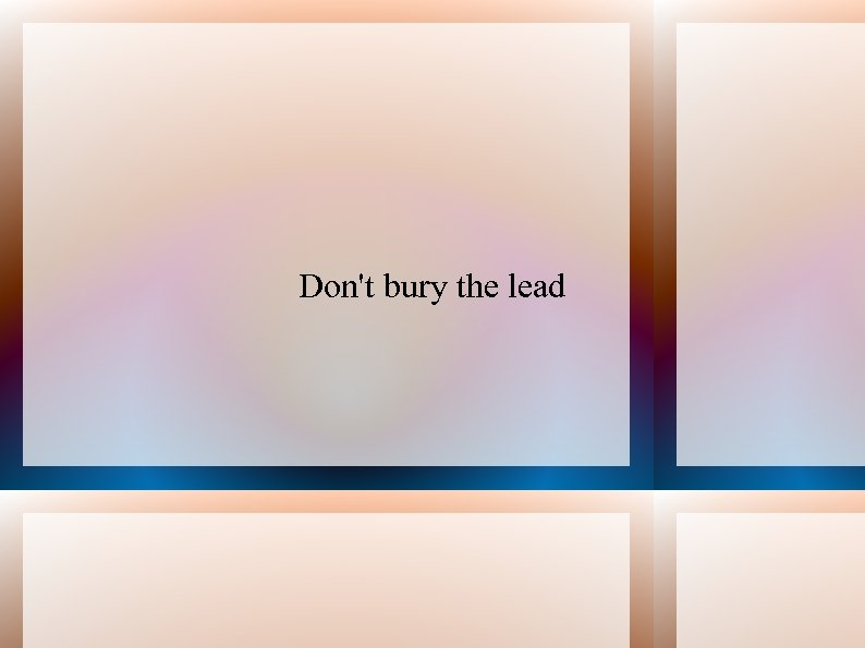 Don't bury the lead