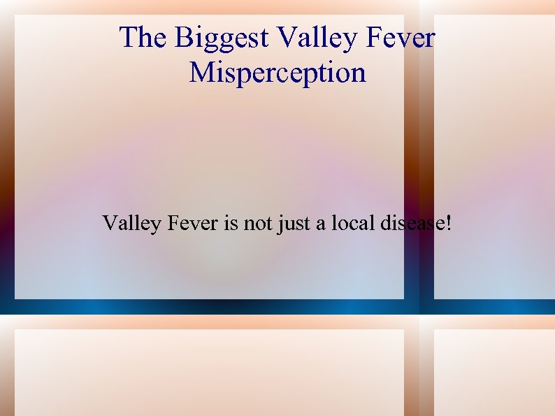 The Biggest Valley Fever Misperception Valley Fever is not just a local disease!