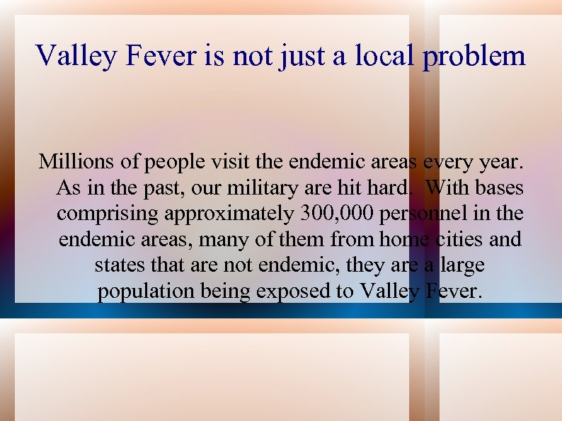 Valley Fever is not just a local problem Millions of people visit the endemic