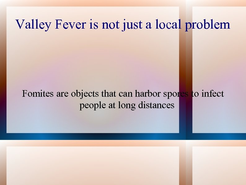 Valley Fever is not just a local problem Fomites are objects that can harbor