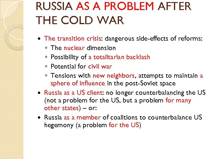 RUSSIA AS A PROBLEM AFTER THE COLD WAR The transition crisis: dangerous side-effects of