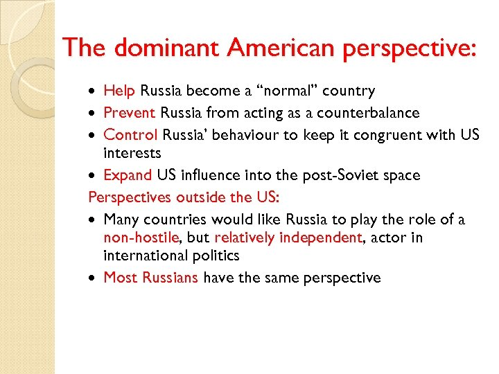 """The dominant American perspective: Help Russia become a """"normal"""" country Prevent Russia from acting"""