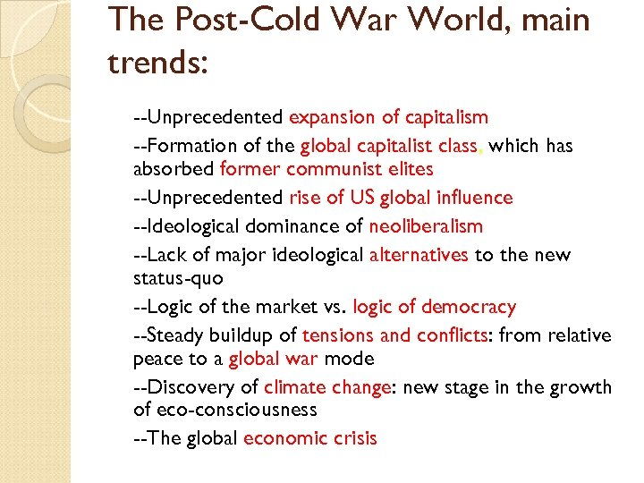 The Post-Cold War World, main trends: --Unprecedented expansion of capitalism --Formation of the global