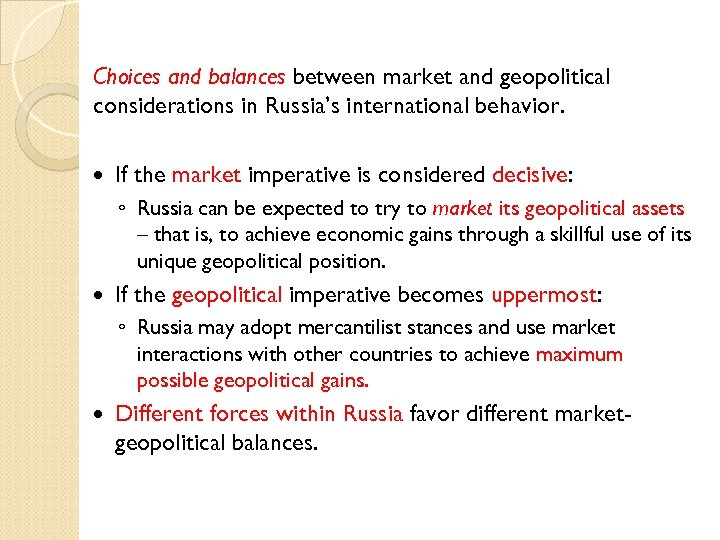 Choices and balances between market and geopolitical considerations in Russia's international behavior. If the