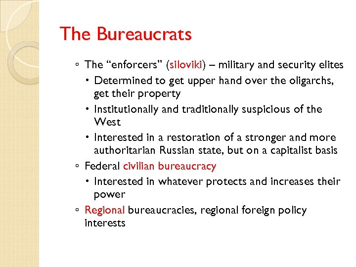 """The Bureaucrats ◦ The """"enforcers"""" (siloviki) – military and security elites Determined to get"""
