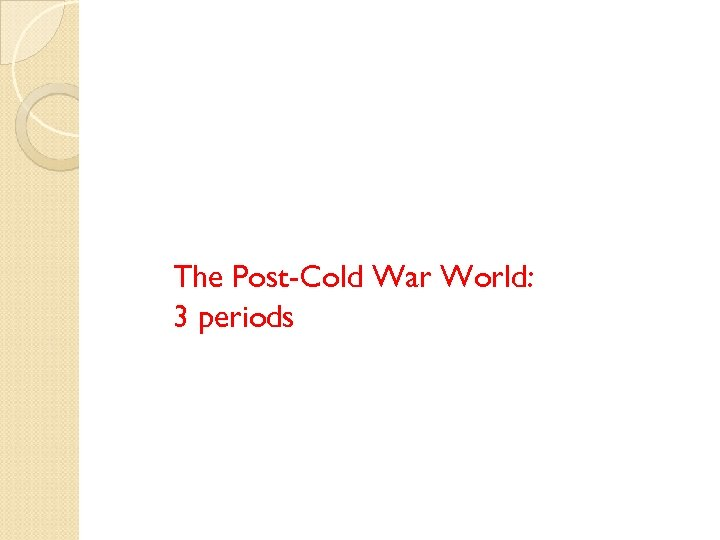 The Post-Cold War World: 3 periods