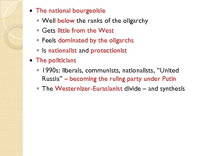 The national bourgeoisie ◦ Well below the ranks of the oligarchy ◦ Gets little