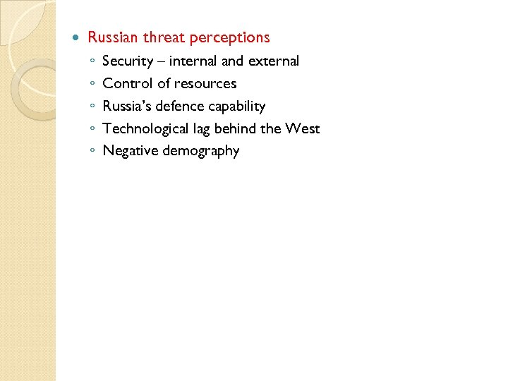 Russian threat perceptions ◦ ◦ ◦ Security – internal and external Control of