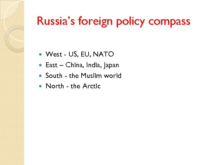 Russia's foreign policy compass West - US, EU, NATO East – China, India, Japan