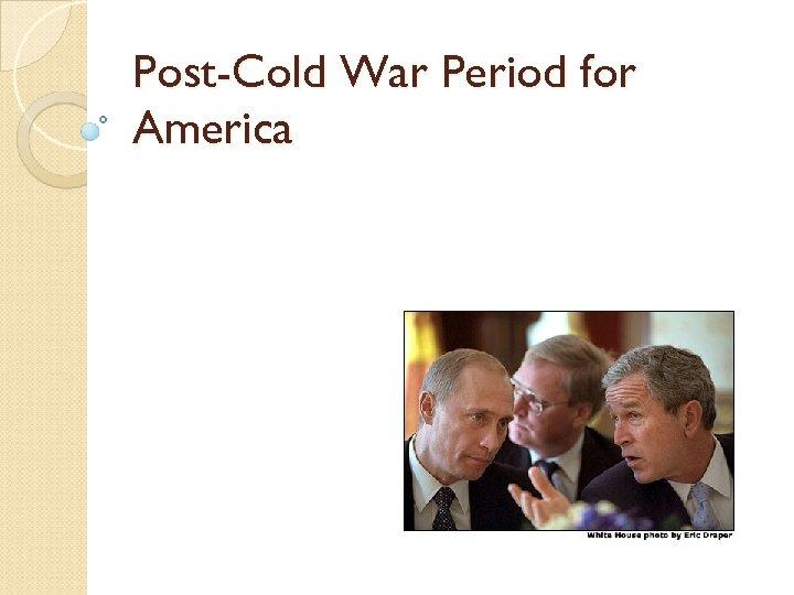 Post-Cold War Period for America