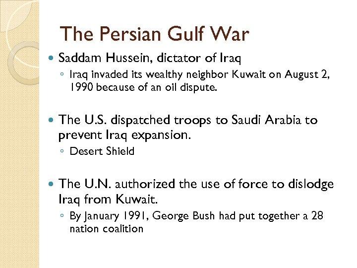 The Persian Gulf War Saddam Hussein, dictator of Iraq ◦ Iraq invaded its wealthy