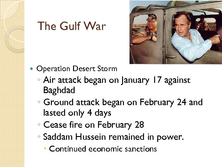 The Gulf War Operation Desert Storm ◦ Air attack began on January 17 against