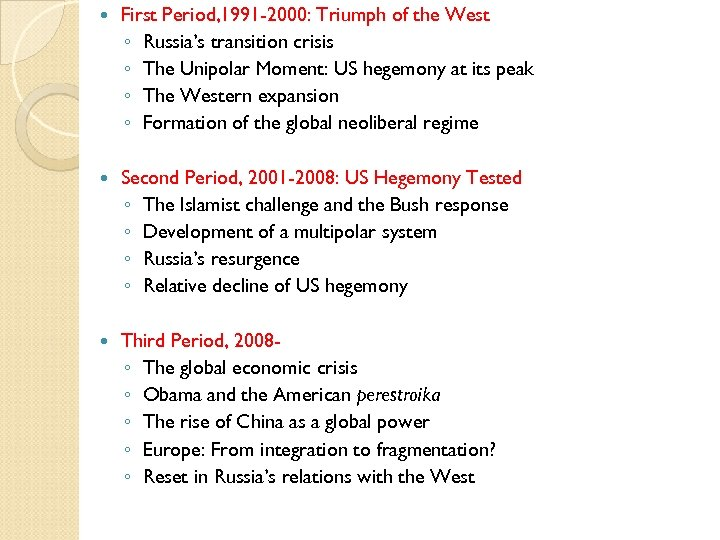 First Period, 1991 -2000: Triumph of the West ◦ Russia's transition crisis ◦