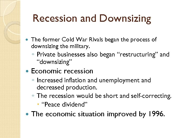 Recession and Downsizing The former Cold War Rivals began the process of downsizing the