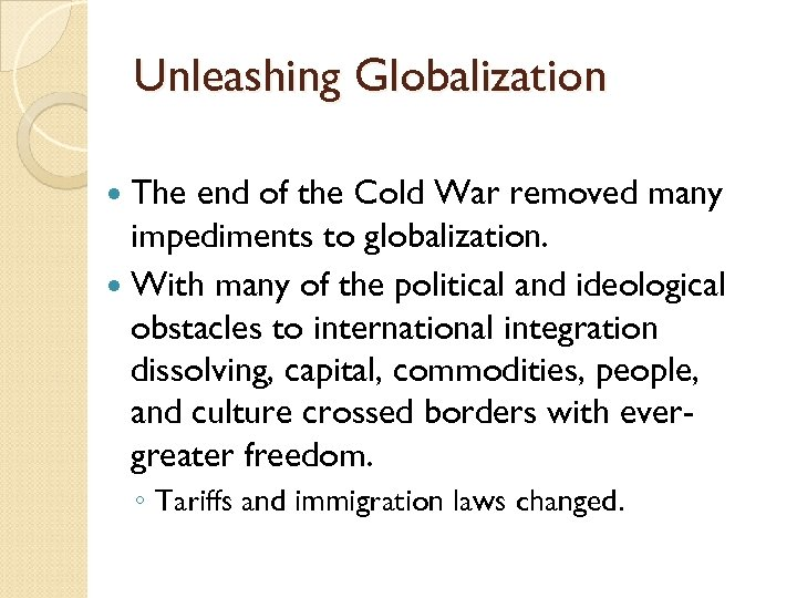 Unleashing Globalization The end of the Cold War removed many impediments to globalization. With