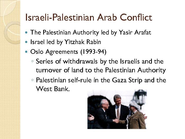 Israeli-Palestinian Arab Conflict The Palestinian Authority led by Yasir Arafat Israel led by Yitzhak