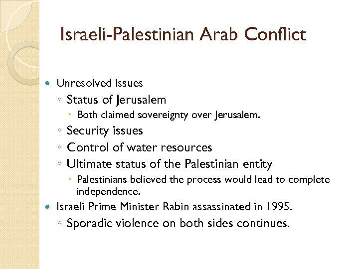 Israeli-Palestinian Arab Conflict Unresolved issues ◦ Status of Jerusalem Both claimed sovereignty over Jerusalem.