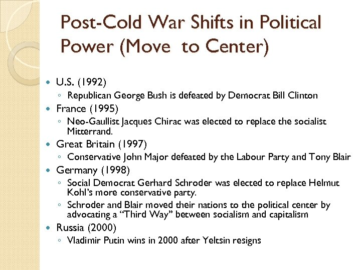 Post-Cold War Shifts in Political Power (Move to Center) U. S. (1992) ◦ Republican