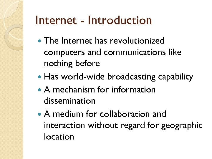 Internet - Introduction The Internet has revolutionized computers and communications like nothing before Has