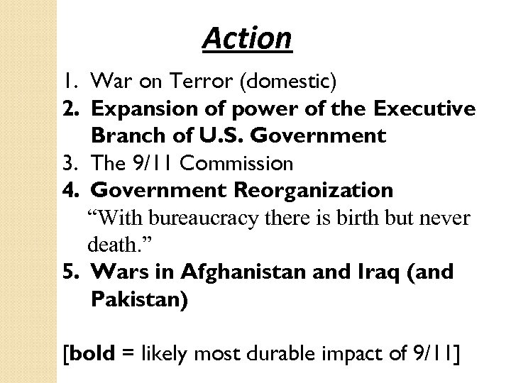 Action 1. War on Terror (domestic) 2. Expansion of power of the Executive Branch