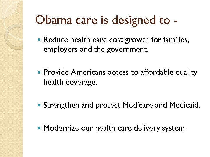 Obama care is designed to Reduce health care cost growth for families, employers and