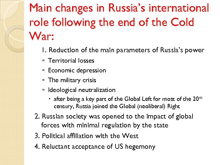 Main changes in Russia's international role following the end of the Cold War: 1.