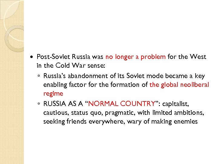 Post-Soviet Russia was no longer a problem for the West in the Cold
