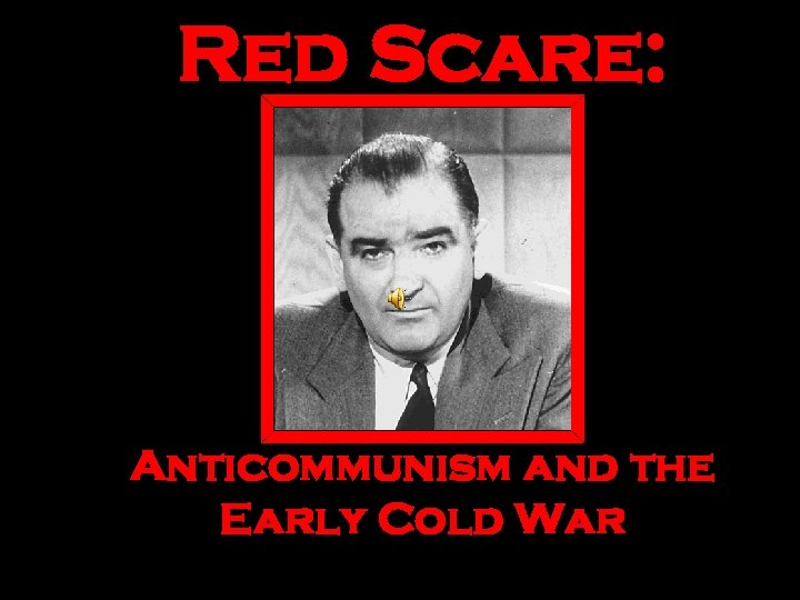 Red Scare: Anticommunism and the Early Cold War