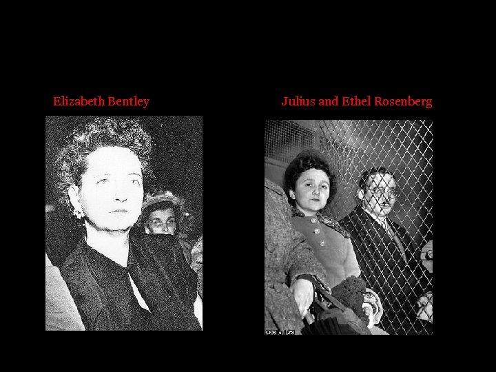 Elizabeth Bentley Julius and Ethel Rosenberg