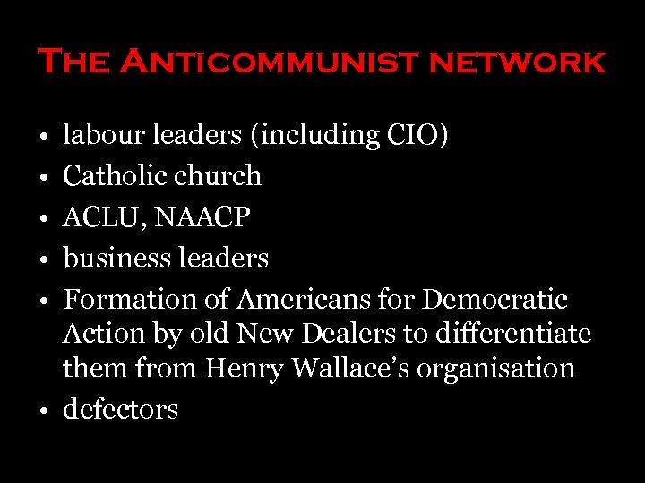 The Anticommunist network • • • labour leaders (including CIO) Catholic church ACLU, NAACP