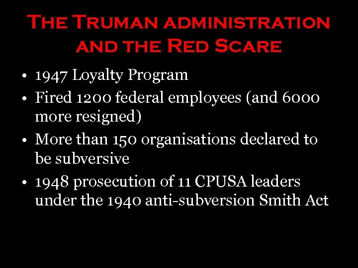 The Truman administration and the Red Scare • 1947 Loyalty Program • Fired 1200