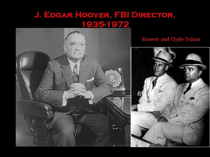 J. Edgar Hoover, FBI Director, 1935 -1972 Hoover and Clyde Tolson