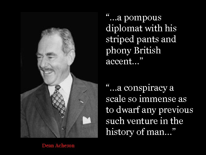 """""""…a pompous diplomat with his striped pants and phony British accent…"""" """"…a conspiracy a"""