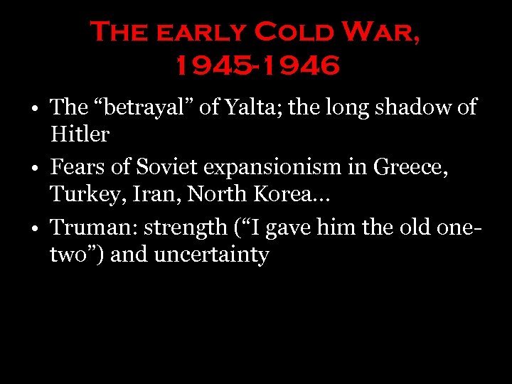 """The early Cold War, 1945 -1946 • The """"betrayal"""" of Yalta; the long shadow"""