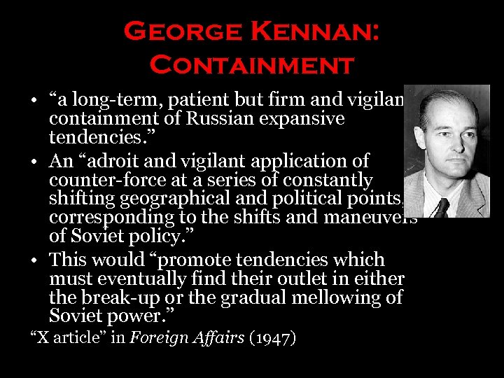 """George Kennan: Containment • """"a long-term, patient but firm and vigilant containment of Russian"""