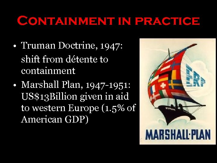 Containment in practice • Truman Doctrine, 1947: shift from détente to containment • Marshall
